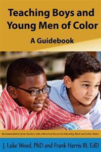 Teaching Boys and Young Men of Color: A Guide Book