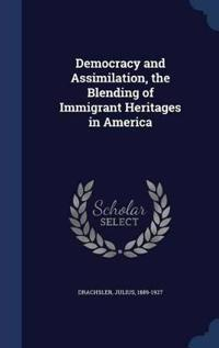Democracy and Assimilation, the Blending of Immigrant Heritages in America