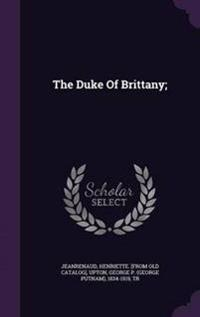 The Duke of Brittany;