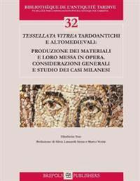 Tessellata Vitrea Tardoantichi E Altomedievali: Produzione Dei Materiali E Loro Messa in Opera. Considerazioni Generali E Studio Dei Casi Milanesi