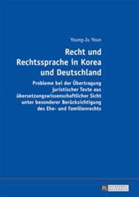 Recht Und Rechtssprache in Korea Und Deutschland: Probleme Bei Der Uebertragung Juristischer Texte Aus Uebersetzungswissenschaftlicher Sicht Unter Bes
