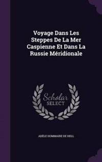 Voyage Dans Les Steppes de La Mer Caspienne Et Dans La Russie Meridionale