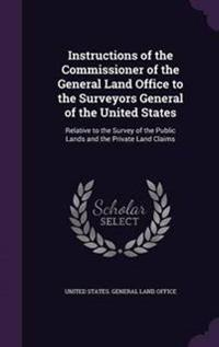 Instructions of the Commissioner of the General Land Office to the Surveyors General of the United States