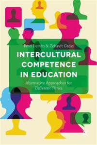Intercultural Competence in Education: Alternative Approaches for Different Times