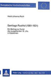Santiago Rusinol (1861-1931): Ein Beitrag Zur Kunst Des Ausgehenden 19. Jahrhunderts in Katalonien