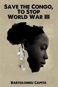 Save the Congo, to Stop World War III