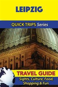 Leipzig Travel Guide (Quick Trips Series): Sights, Culture, Food, Shopping & Fun