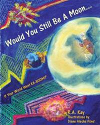 Would You Still Be a Moon...: If Your Planet Went Ka-Boom!?