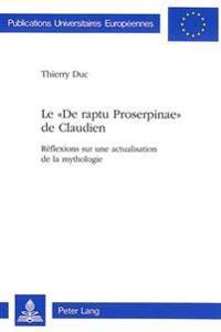 Le -de Raptu Proserpinae- de Claudien: Reflexions Sur Une Actualisation de La Mythologie