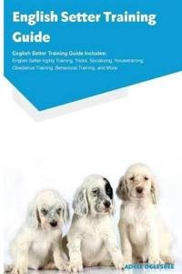 English Setter Training Guide English Setter Training Guide Includes