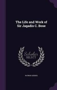 The Life and Work of Sir Jagadis C. Bose