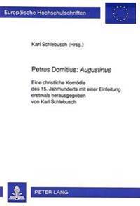 Petrus Domitius: Augustinus: Eine Christliche Komoedie Des 15. Jahrhunderts Mit Einer Einleitung