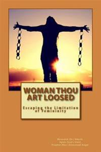 Woman Thou Art Loosed: Escaping the Limitation of Femininity