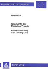 Geschichte Der Marketing-Theorie: Historische Einfuehrung in Die Marketing-Lehre