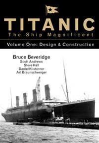 Titanic the Ship Magnificent Vol 1: Design & Construction