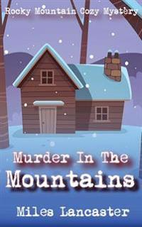 Murder in the Mountains: A Rocky Mountain Cozy Mystery