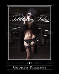 Titillating Tales: An Erotica Anthology of 5 Steamy Stories 85,000+ Words