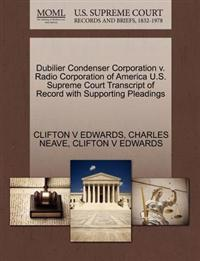 Dubilier Condenser Corporation V. Radio Corporation of America U.S. Supreme Court Transcript of Record with Supporting Pleadings