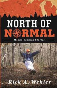 North of Normal: Minne-Sconsin Stories