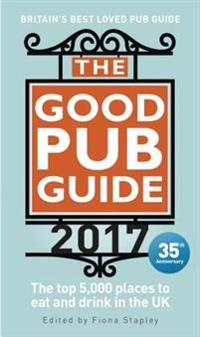 The Good Pub Guide 2017: The Top 5,000 Places to Eat and Drink in the UK