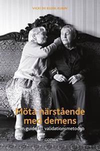 Möta närstående med demens en guide till validationsmetoden