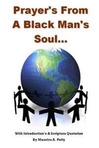 Prayers from a Blackman's Soul: Prayers for the World with Scripture