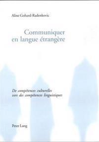 Communiquer En Langue Etrangere: de Competences Culturelles Vers Des Competences Linguistiques