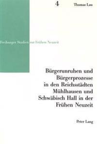 Buergerunruhen Und Buergerprozesse in Den Reichsstaedten Muehlhausen Und Schwaebisch Hall in Der Fruehen Neuzeit
