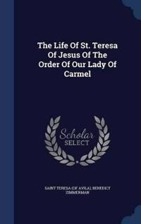 The Life of St. Teresa of Jesus of the Order of Our Lady of Carmel