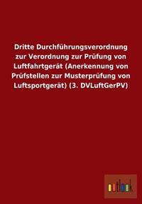 Dritte Durchfuhrungsverordnung Zur Verordnung Zur Prufung Von Luftfahrtgerat (Anerkennung Von Prufstellen Zur Musterprufung Von Luftsportgerat) (3. DV