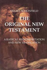 The Original New Testament: A Radical Reinterpretation and New Translation