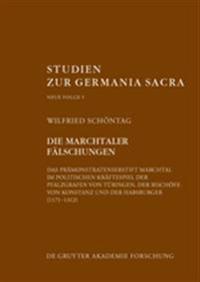 Die Marchtaler Falschungen: Das Pramonstratenserstift Marchtal Im Politischen Kraftespiel (1171-1312)