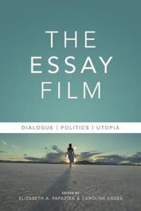 The Essay Film: Dialogue, Politics, Utopia