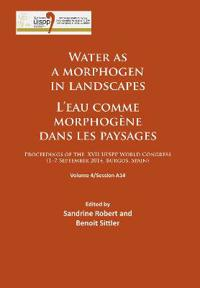 Water as a Morphogen in Landscapes/L'Eau Comme Morphogene Dans Les Paysages: Proceedings of the XVII Uispp World Congress (1-7 September 2014, Burgos,