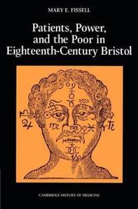 Patients, Power, and the Poor in Eighteenth-Century Bristol