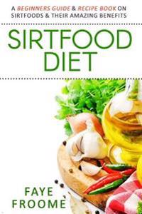 The sirtfood diet recipe book aidan goggins bcker sirtfood diet a beginners guide recipe book on sirtfoods their amazing benefits forumfinder Image collections