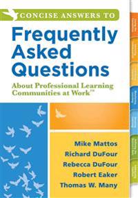 Concise Answers to Frequently Asked Questions about Professional Learning Communities at Workacentsa Acents: (Strategies for Building a Positive Learn