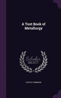 A Text Book of Metallurgy