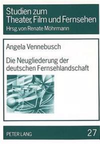 Die Neugliederung der deutschen Fernsehlandschaft