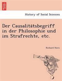 Der Causalita Tsbegriff in Der Philosophie Und Im Strafrechte, Etc.