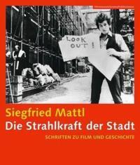 Die Strahlkraft der Stadt  - Schrifen zu Film und Geschichte (Filmmuseumsynemapublications)