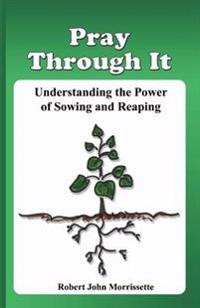 Pray Through It: Understanding the Significance of Sowing and Reaping