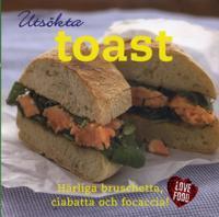 Utsökta toast : härliga bruschetta, ciabatta och focaccia!