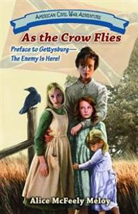 As the Crow Flies: Preface to Gettysburg: The Enemy Is Here!