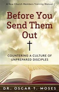 Before You Send Them Out: A New Church Member's Training Manual