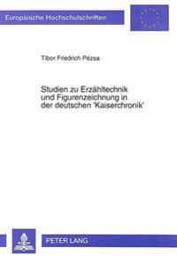 Studien Zu Erzaehltechnik Und Figurenzeichnung in Der Deutschen 'Kaiserchronik'
