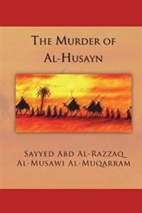The Murder of Al-Husayn: Maqtal Al-Husayn