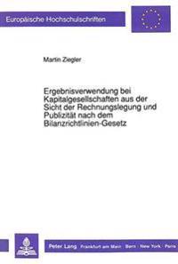 Ergebnisverwendung Bei Kapitalgesellschaften Aus Der Sicht Der Rechnungslegung Und Publizitaet Nach Dem Bilanzrichtlinien-Gesetz