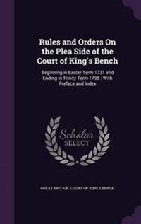 Rules and Orders on the Plea Side of the Court of King's Bench