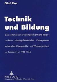 Technik Und Bildung: Eine Systematisch-Problemgeschichtliche Rekonstruktion Bildungstheoretischer Konzeptionen Technischer Bildung in Ost-